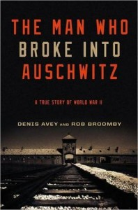 The-Man-Who-Broke-Into-Auschwitz-A-True-Story-of